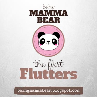http://beingmammabear.blogspot.com/2016/05/the-first-flutters.html